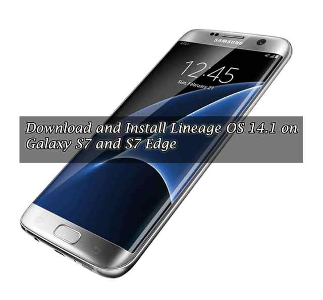 Download and Install Lineage OS 14.1 on Galaxy S7 & S7 Edge