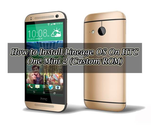 How to Install Lineage OS On HTC One Mini 2 (Custom ROM)