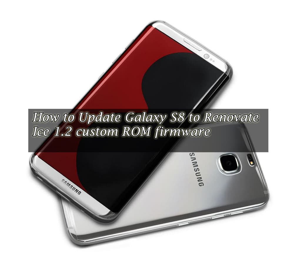 How to Update Galaxy S8 to Renovate Ice 1 2 custom ROM firmware