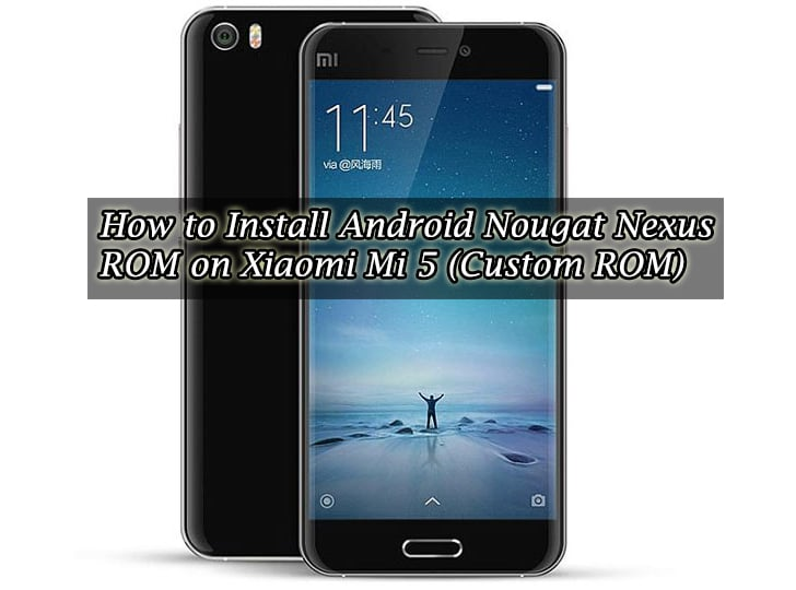 How to Install Android Nougat Nexus ROM on Xiaomi Mi 5 (Custom ROM)