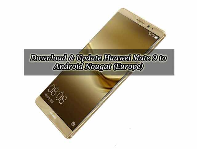 Download & Update Huawei Mate 9 to Android Nougat B184 (Europe)