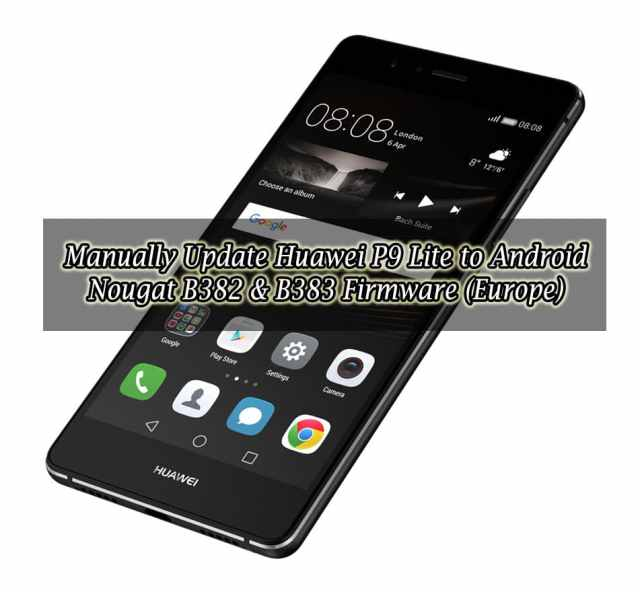 Manually Update Huawei P9 Lite to Android Nougat B382 & B383 Firmware (Europe)