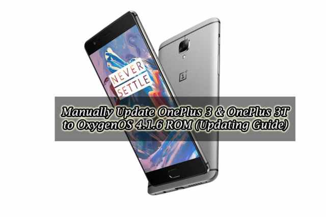 Manually Update OnePlus 3 & OnePlus 3T to OxygenOS 4.1.6 ROM (Updating Guide)