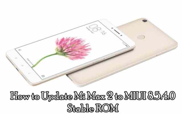 How to Update Mi Max 2 to MIUI 8.5.4.0 Stable ROM
