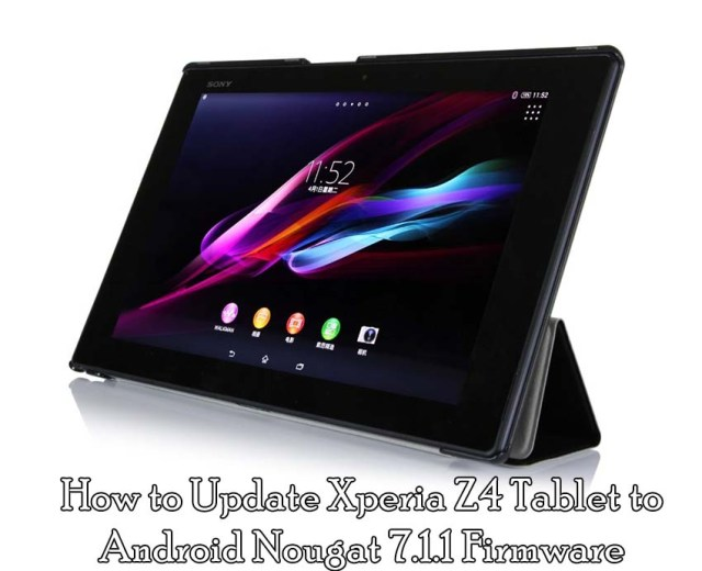 How to Update Xperia Z4 Tablet to Android Nougat 7.1.1 Firmware [32.4.A.0.160]
