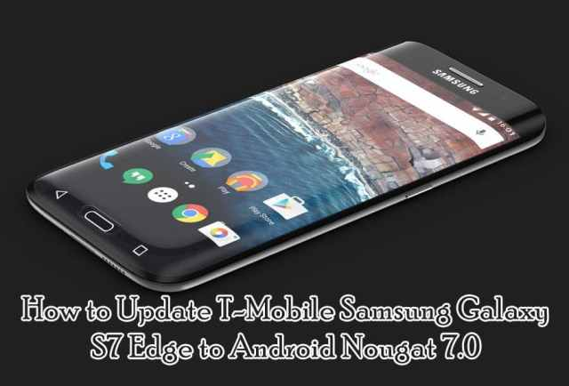 How to Update T-Mobile Samsung Galaxy S7 Edge to Android Nougat 7.0 with March 2017 Security Patch