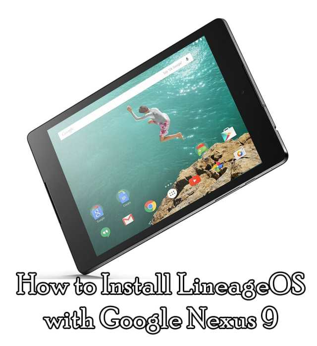How to Install LineageOS with Google Nexus 9 (Android 7.1.2)