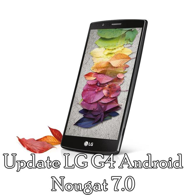 Update LG G4 Android Nougat 7.0 using compatible KDZ file