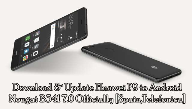Download & Update Huawei P9 to Android Nougat B341 7.0 Officially [Spain,Telefonica]
