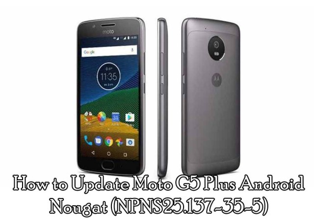 How to Update Moto G5 Plus Android Nougat (NPNS25.137-35-5)