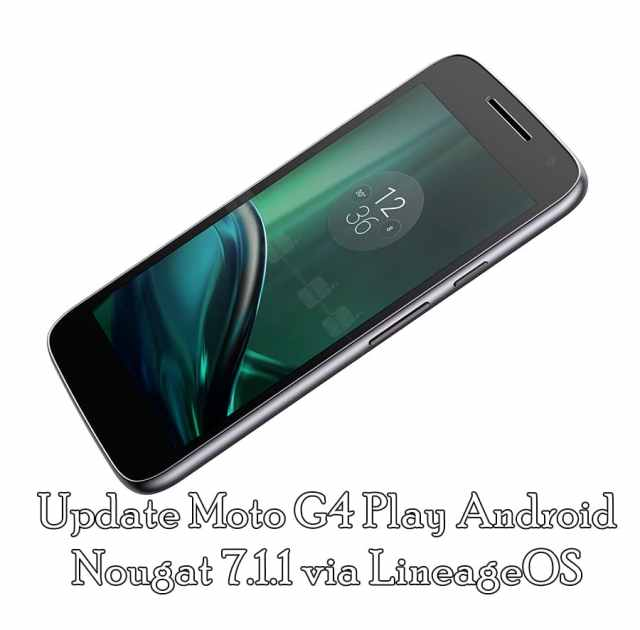 Upgrade Moto G4 Play Android Nougat 7.1.1 via LineageOS