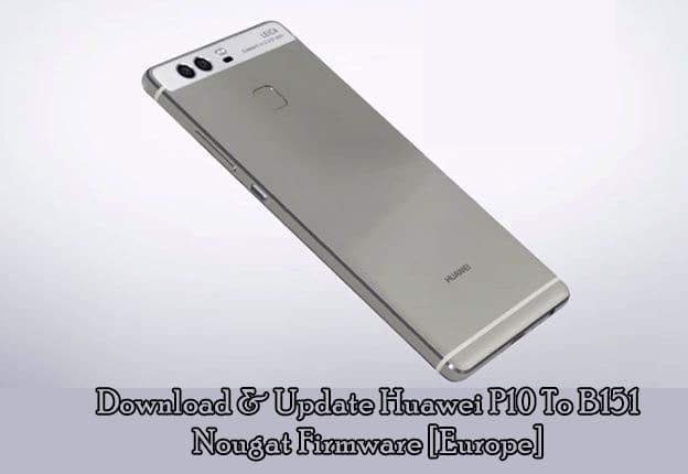 Download & Update Huawei P10 To B151 Nougat Firmware [Europe]