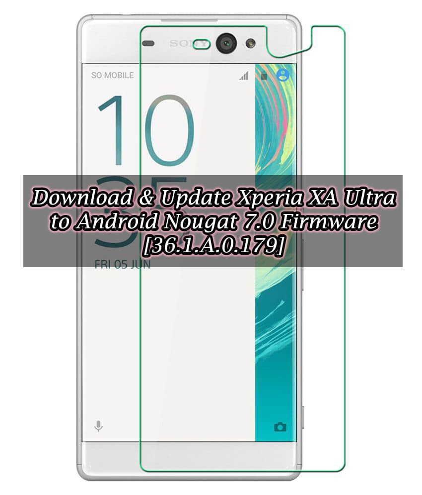 Download & Update Xperia XA Ultra to Android Nougat 7.0 Firmware [36.1.A.0.179]