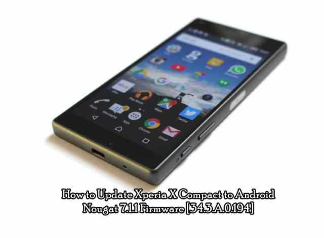 How to Update Xperia X Compact to Android Nougat 7.1.1 Firmware [34.3.A.0.194]