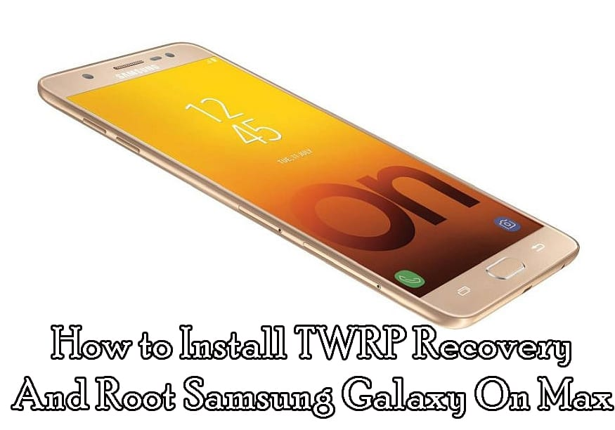 How to Install TWRP Recovery And Root Galaxy On Max via Odin
