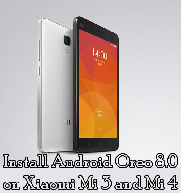 Download And Install Android Oreo 8.0 on Xiaomi Mi 3 and Mi 4