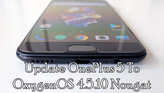 Download and Update OnePlus 5 OxygenOS 4.5.10 Nougat (Full Rom)