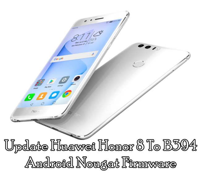 Update Huawei Honor 8 B394 Android Nougat Firmware