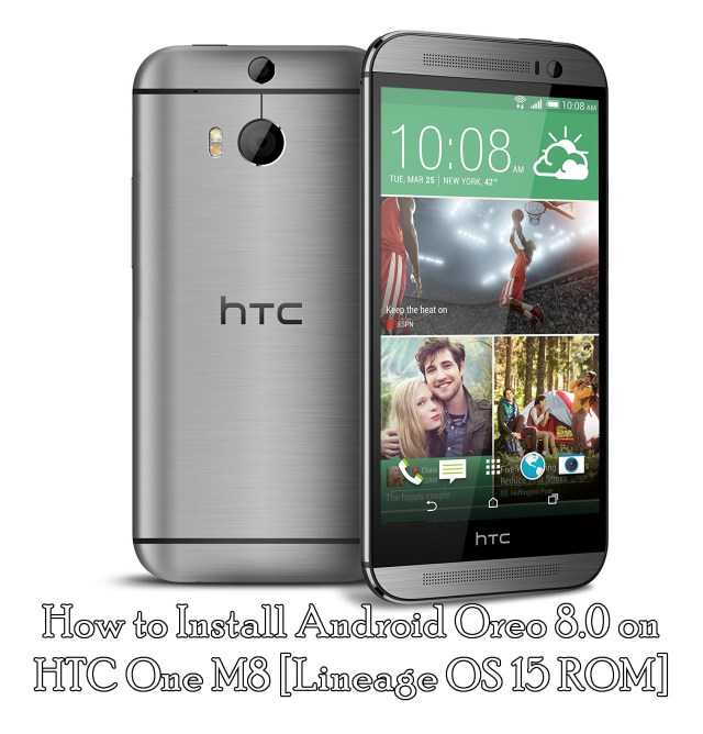 How to Install Android Oreo 8.0 on HTC One M8 [Lineage OS 15 ROM]