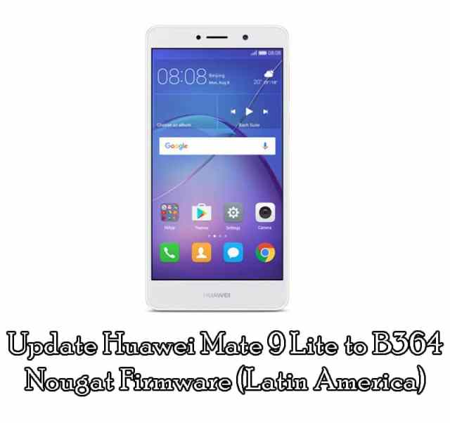 Download and Update Huawei Mate 9 Lite B364 Nougat Firmware (Latin America)