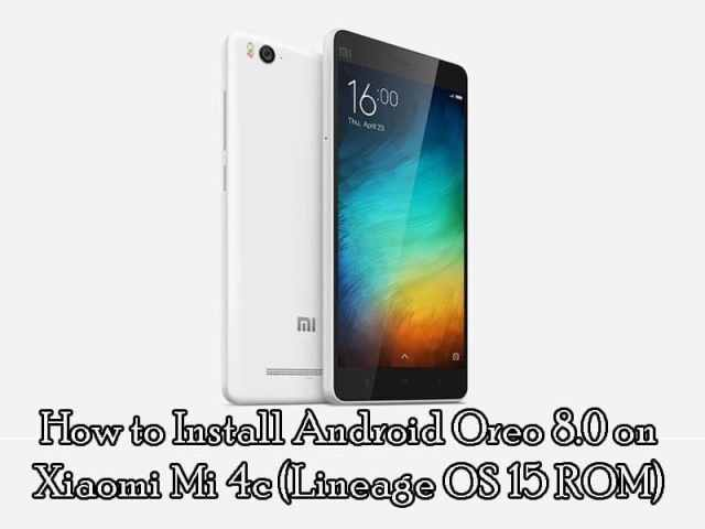 How to Install Android Oreo 8.0 on Xiaomi Mi 4c (Lineage OS 15 ROM)