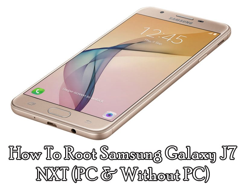 How To Root Samsung Galaxy J7 NXT Complete Guide (PC