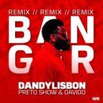Dandy Lisbon, Preto Show & Davido – Banga (Remix)