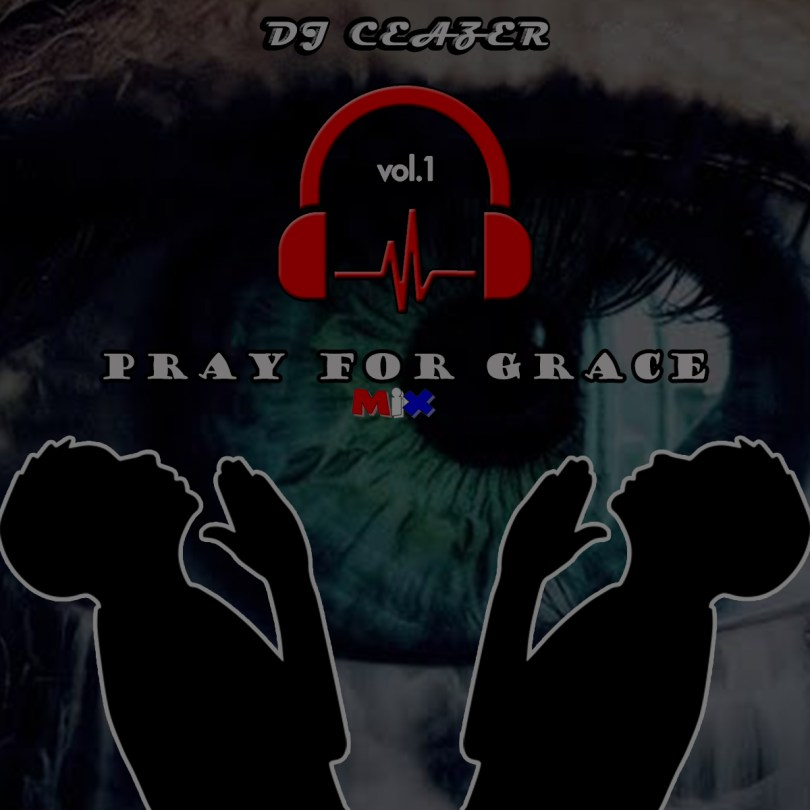 Dj Ceazer – Pray For Grace Mixtape Vol. 1