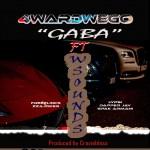 """4wardwego – """"Gaba"""" ft Freezlinks x Lypsi x Zzajoker x Dapper Jay x Spak Armani"""