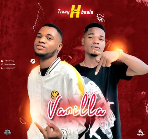 Tizzy ft Baale – Vanilla