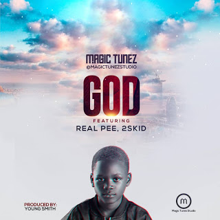 Magic Tunez ft. Real Pee & 2skid Bette – God
