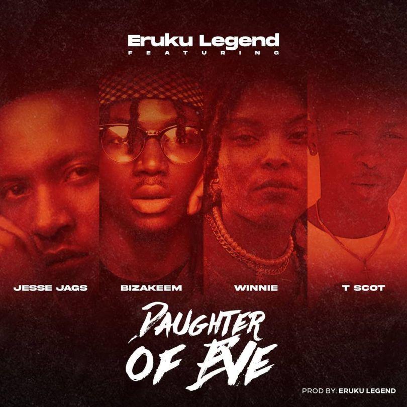 Eruku Legend ft. Jesse Jagz, Bizakeem, Winnie & T Scot – Daughter Of Eve