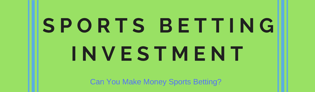 Sports Betting Investment - Can You Make Money Sports Betting?