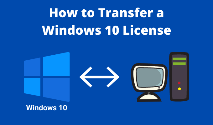 How to Transfer Windows 10 license to new Computer