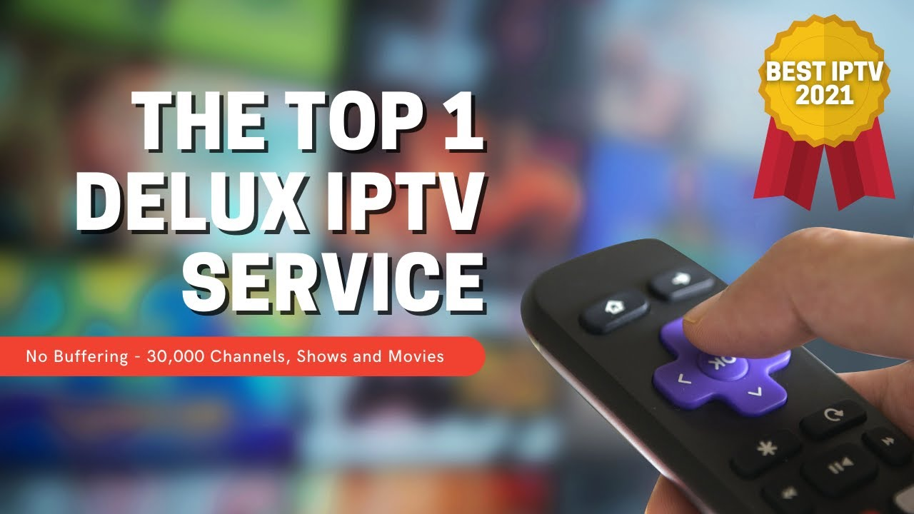 Best IPTV with Fully Loaded Channels and NO Buffering : Delux IPTV