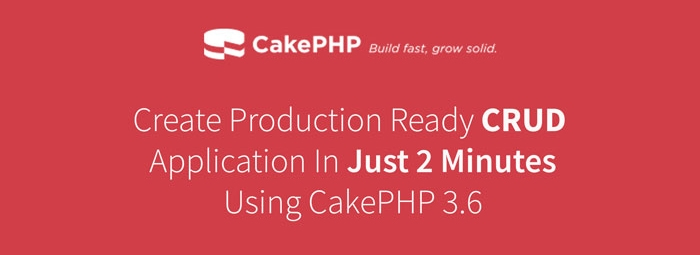 Create Production Ready CRUD Application In 2 Minutes Using CakePHP 3.6