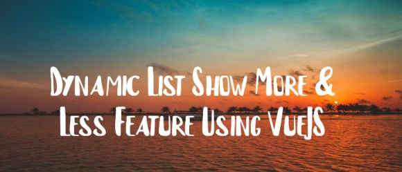 Dynamic List Show More & Less Feature Using VueJS