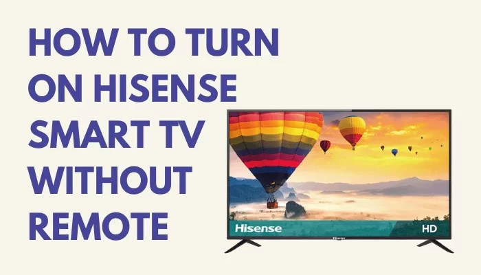 How to Turn on Hisense Smart TV Without Remote