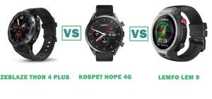 zeblaze thor 4 plus vs kospet hope 4g vs lemfo lem 9 comparison