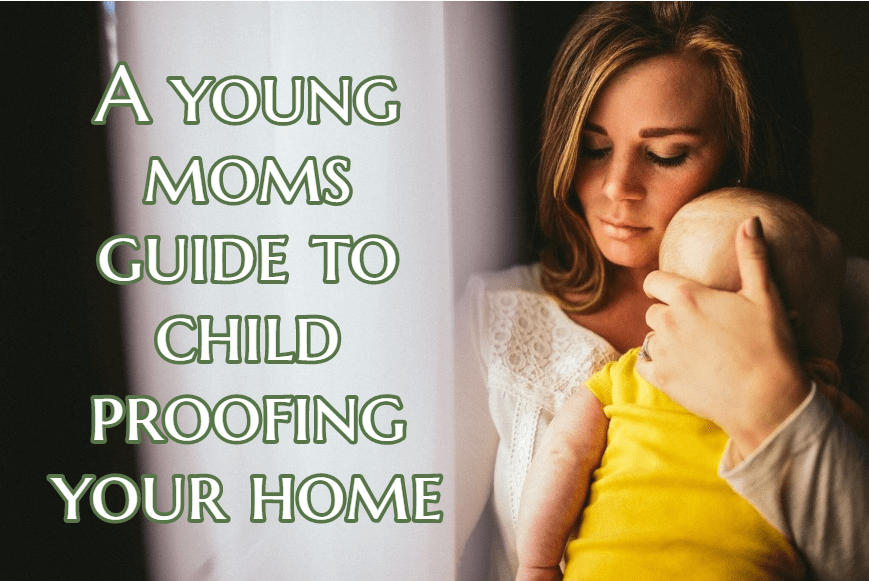 A Young Moms Guide To Child Proofing Your Home