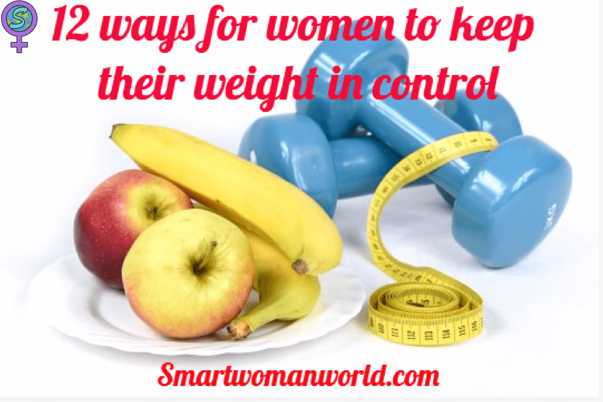 12 Ways For Women To Keep Their Weight In Control
