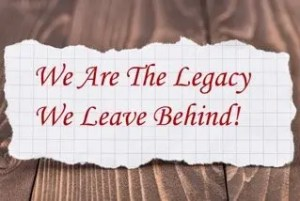 The Life You Lead is the Legacy You Leave