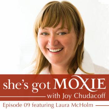 Laura McHolm on She's Got Moxie with Joy Chudacoff