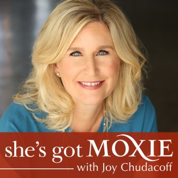 Joy Chudacoff on She's Got MoxieJoy Chudacoff on She's Got Moxie