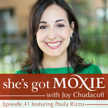 Paula Rizzo on She's Got Moxie with Joy Chudacoff