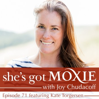 Kate Torgersen on She's Got Moxie with Joy Chudacoff
