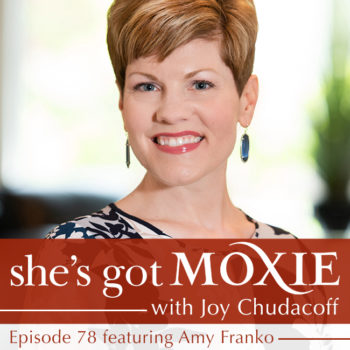 Amy Franko on She's Got Moxie with Joy Chudacoff