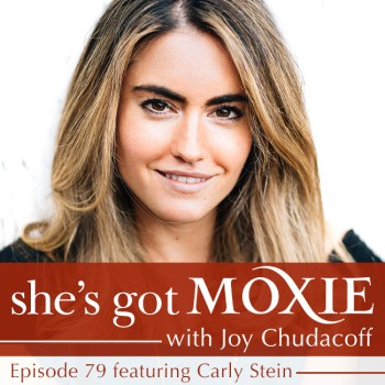 Carly Stein on She's Got Moxie with Joy Chudacoff