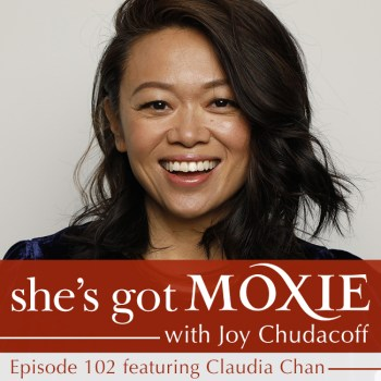 Claudia Chan on She's Got Moxie with Joy Chudacoff