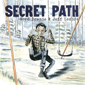 The Secret Path by Gord Downie and Jeff Lamire